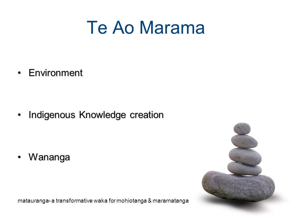 Te Ao Marama Environment Indigenous Knowledge creation Wananga