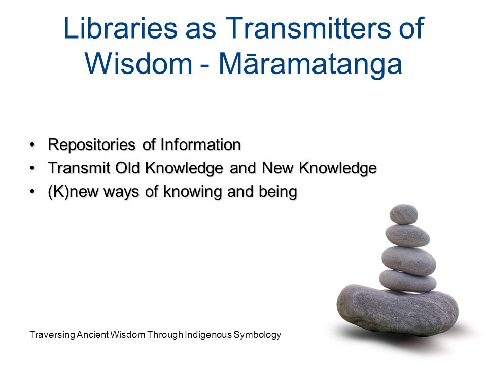 Libraries as Transmitters of Wisdom - Māramatanga