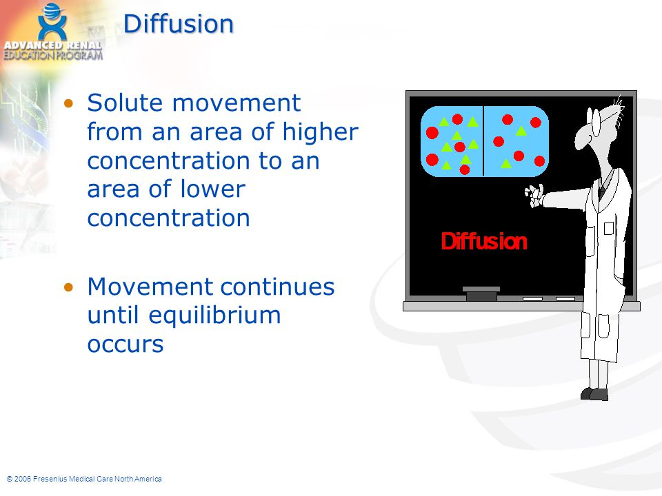 Diffusion Solute movement from an area of higher concentration to an area of lower concentration. Movement continues until equilibrium occurs.