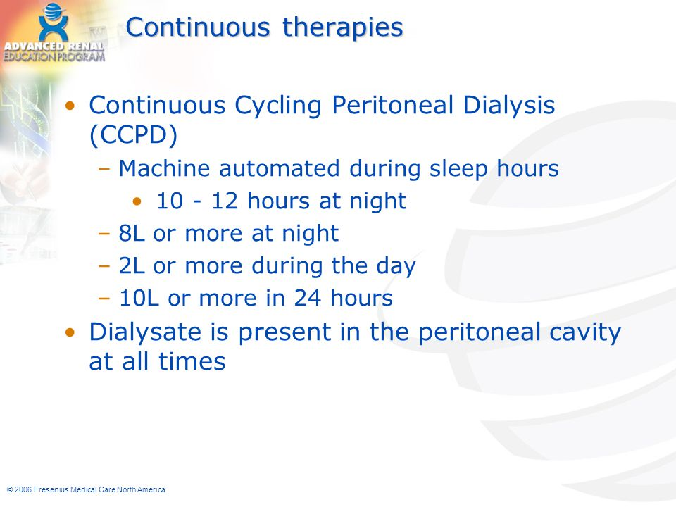 Continuous therapies Continuous Cycling Peritoneal Dialysis (CCPD)