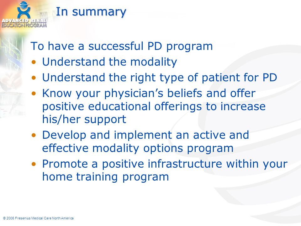 In summary To have a successful PD program Understand the modality