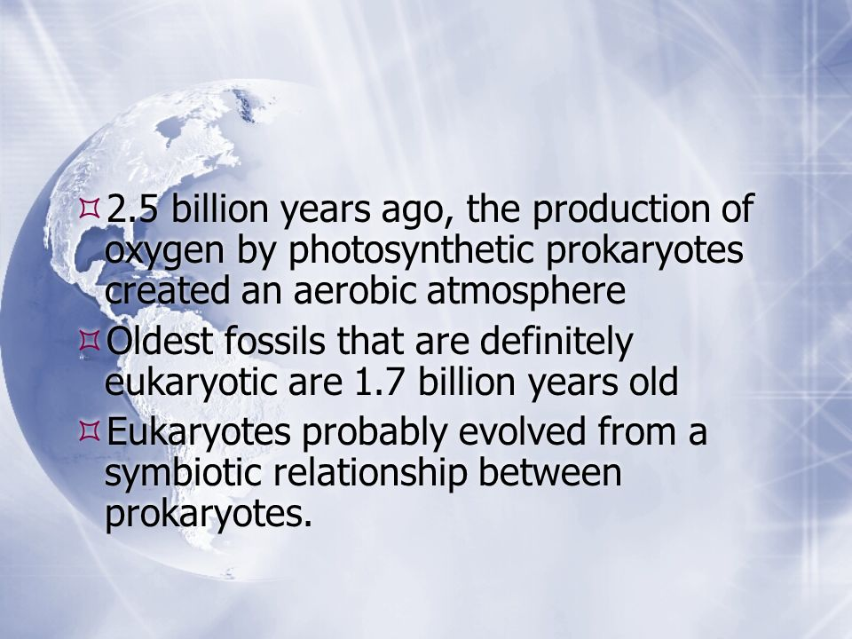 2.5 billion years ago, the production of oxygen by photosynthetic prokaryotes created an aerobic atmosphere