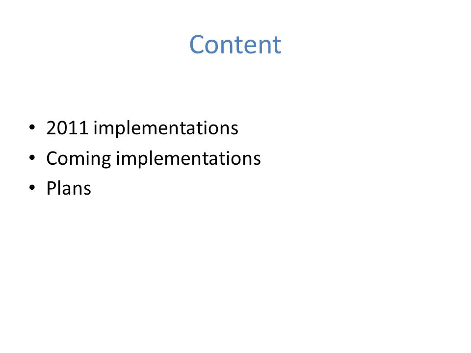 Content 2011 implementations Coming implementations Plans