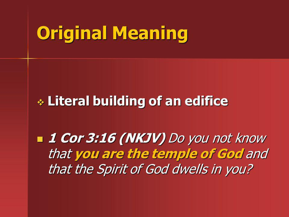 Original Meaning Literal building of an edifice