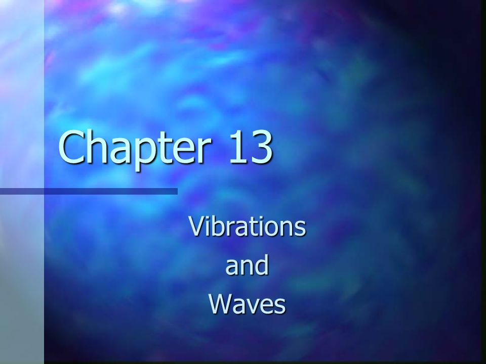 Chapter 13 Vibrations and Waves