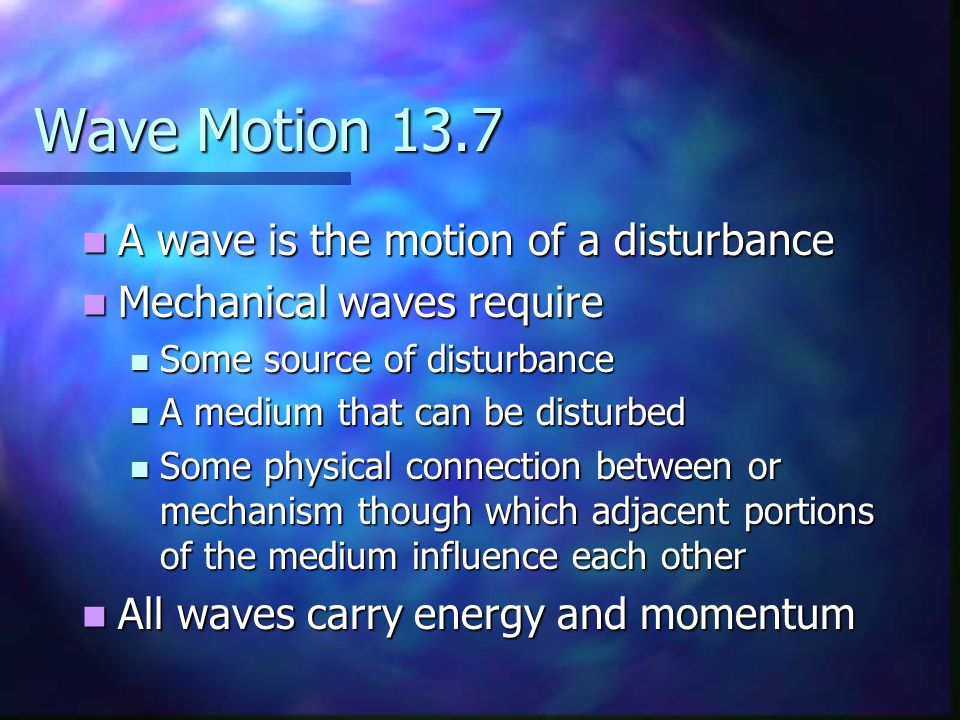 Wave Motion 13.7 A wave is the motion of a disturbance