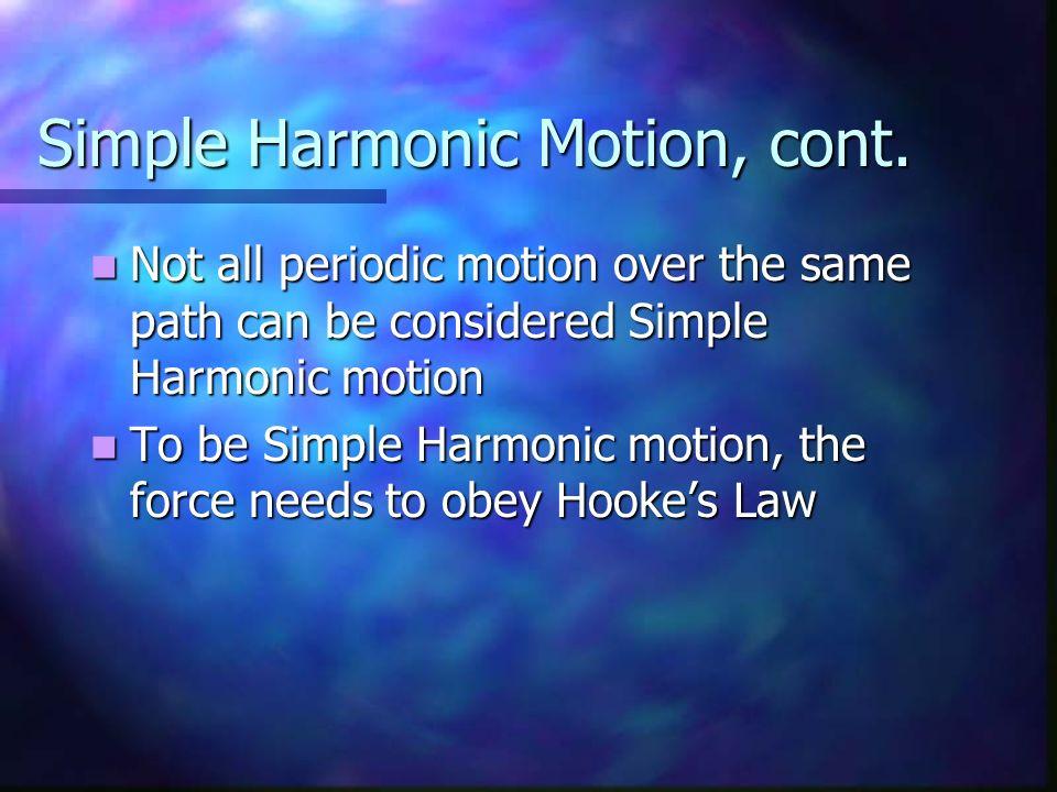 Simple Harmonic Motion, cont.