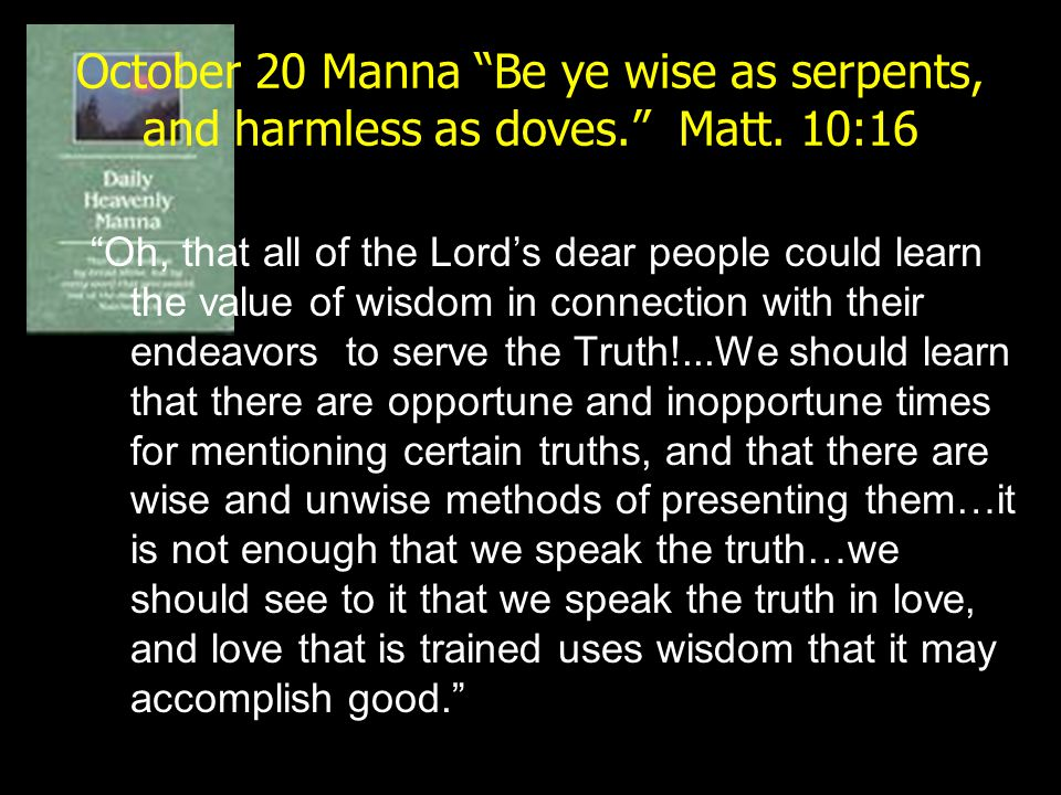October 20 Manna Be ye wise as serpents, and harmless as doves. Matt. 10:16