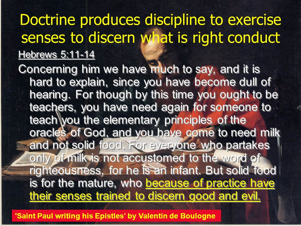 Doctrine produces discipline to exercise senses to discern what is right conduct