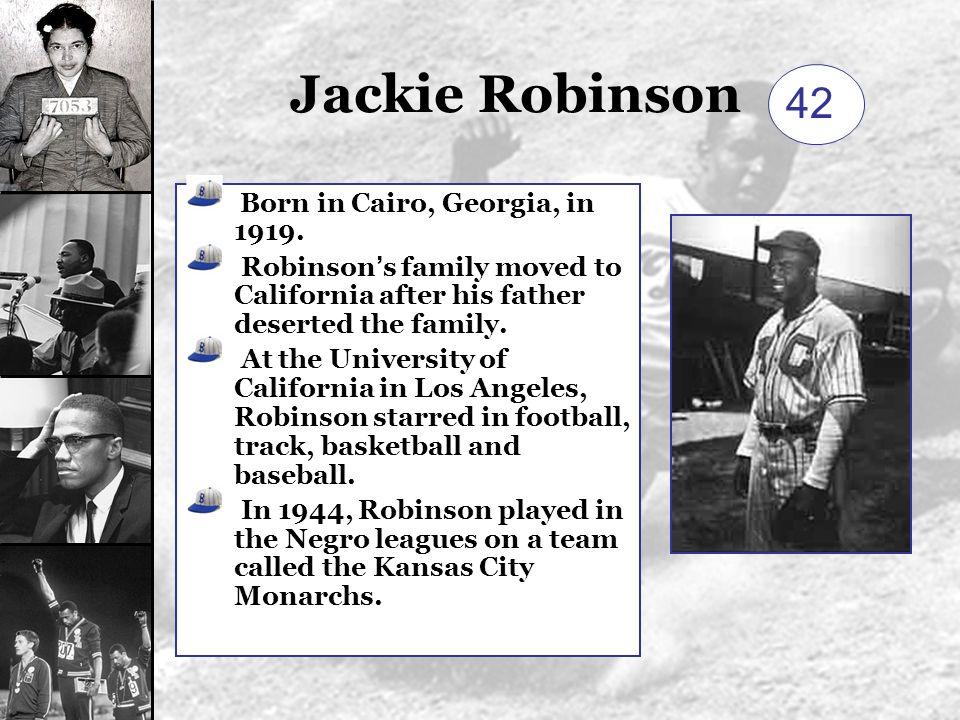 Jackie Robinson 42 Born in Cairo, Georgia, in 1919.