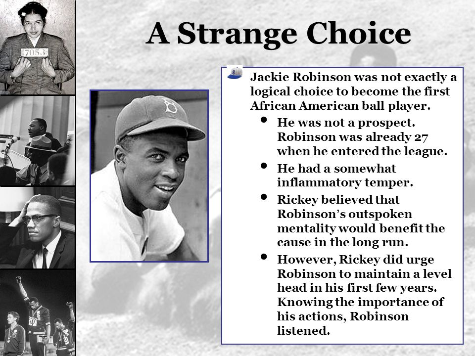 A Strange Choice Jackie Robinson was not exactly a logical choice to become the first African American ball player.
