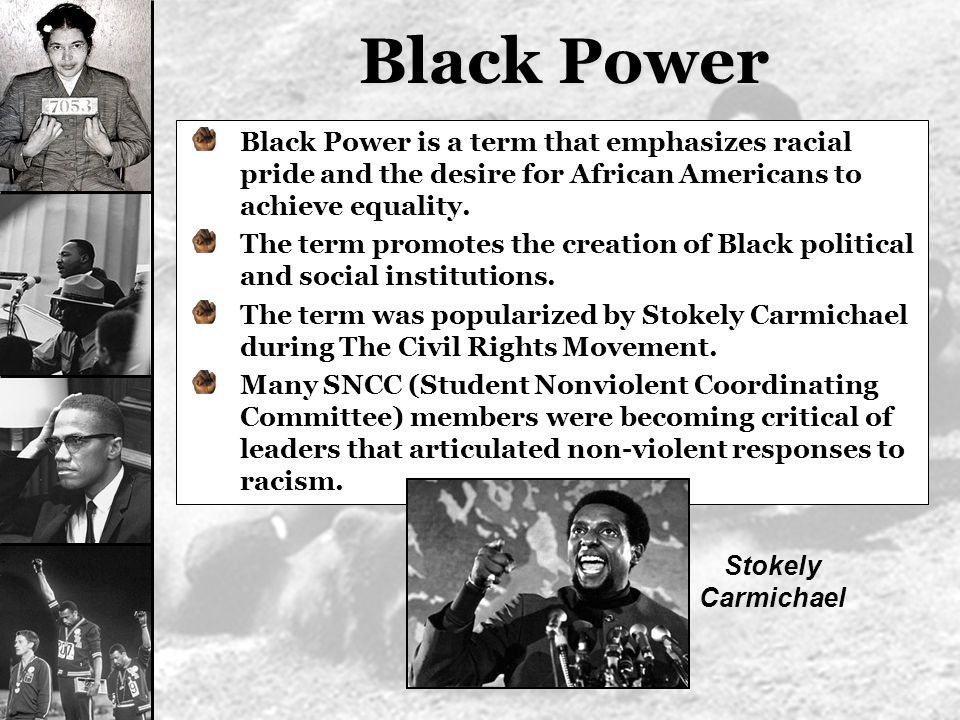 Black Power Black Power is a term that emphasizes racial pride and the desire for African Americans to achieve equality.