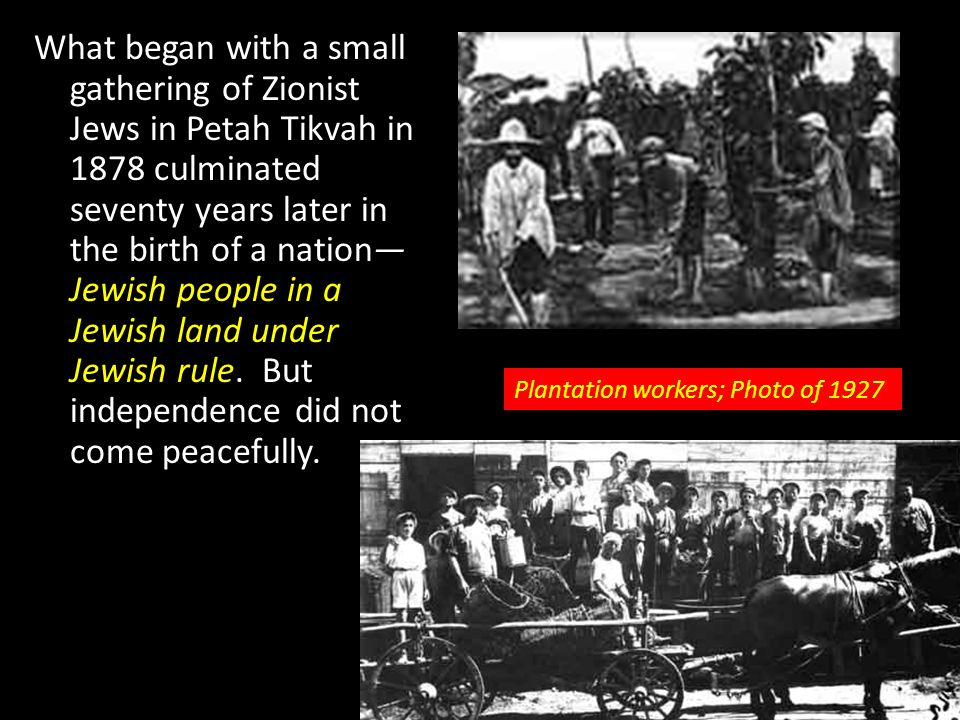What began with a small gathering of Zionist Jews in Petah Tikvah in 1878 culminated seventy years later in the birth of a nation—Jewish people in a Jewish land under Jewish rule. But independence did not come peacefully.