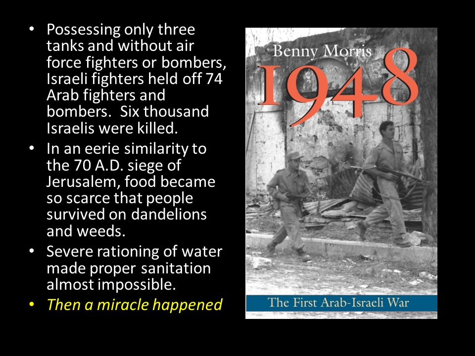 Possessing only three tanks and without air force fighters or bombers, Israeli fighters held off 74 Arab fighters and bombers. Six thousand Israelis were killed.