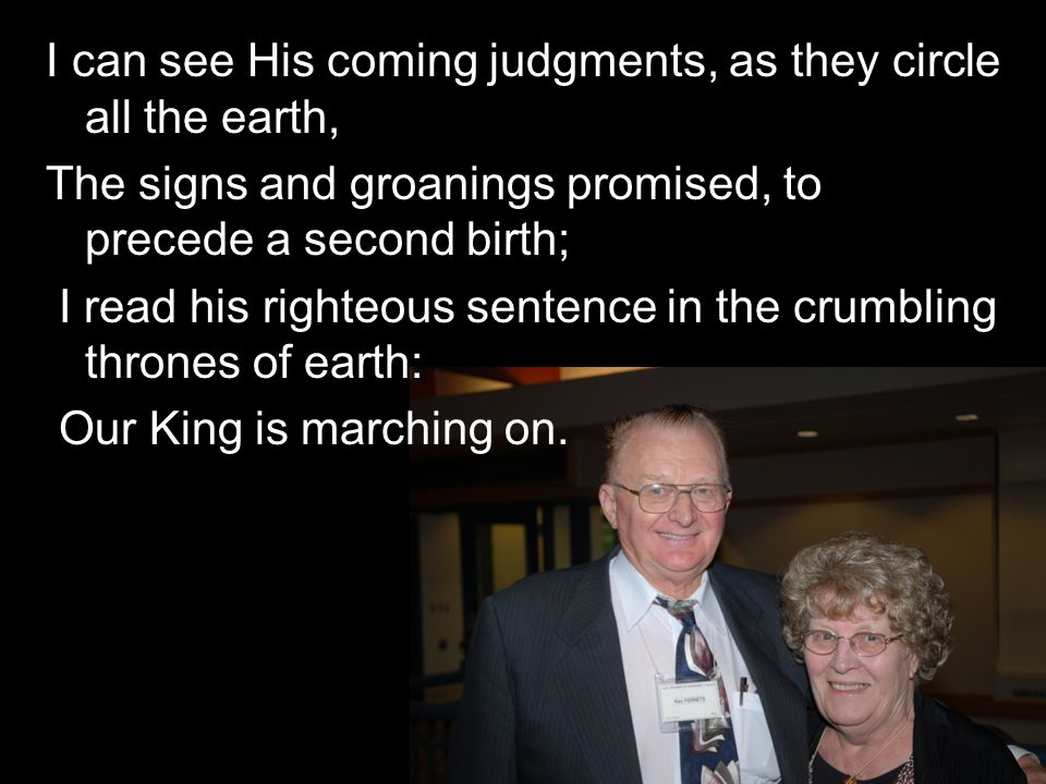 I can see His coming judgments, as they circle all the earth,
