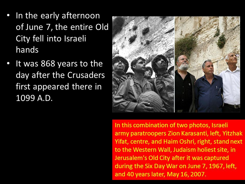 In the early afternoon of June 7, the entire Old City fell into Israeli hands