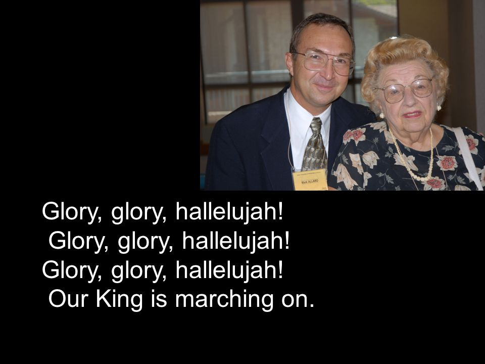 Glory, glory, hallelujah!