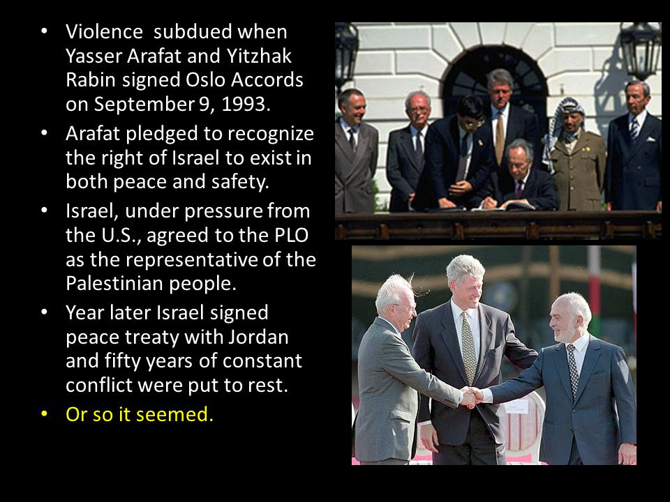 Violence subdued when Yasser Arafat and Yitzhak Rabin signed Oslo Accords on September 9, 1993.