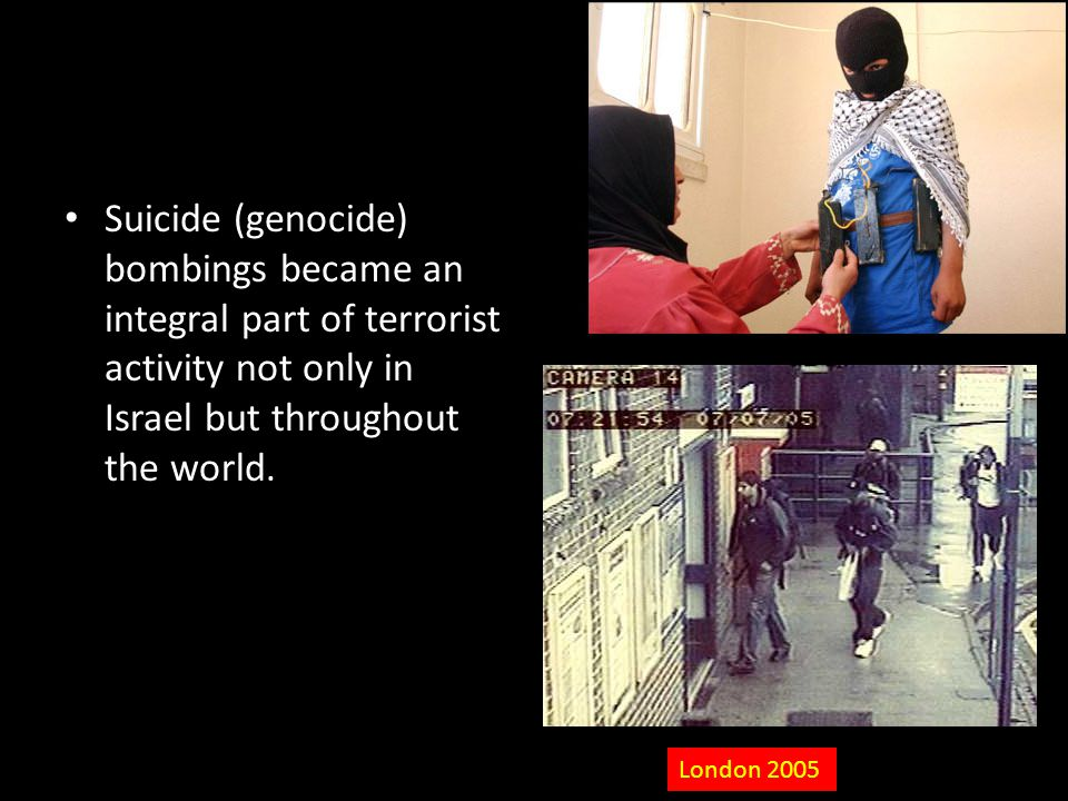 Suicide (genocide) bombings became an integral part of terrorist activity not only in Israel but throughout the world.