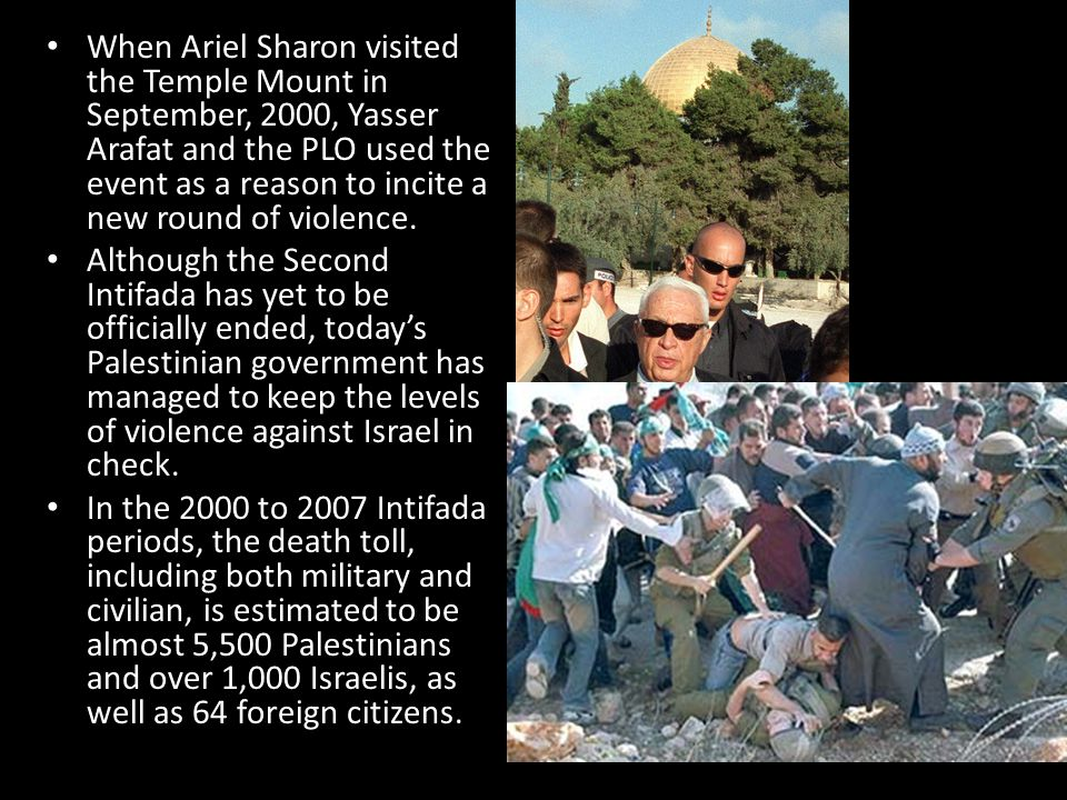 When Ariel Sharon visited the Temple Mount in September, 2000, Yasser Arafat and the PLO used the event as a reason to incite a new round of violence.