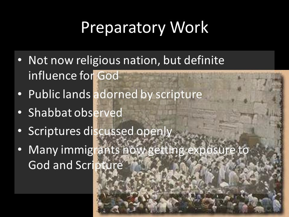 Preparatory Work Not now religious nation, but definite influence for God. Public lands adorned by scripture.