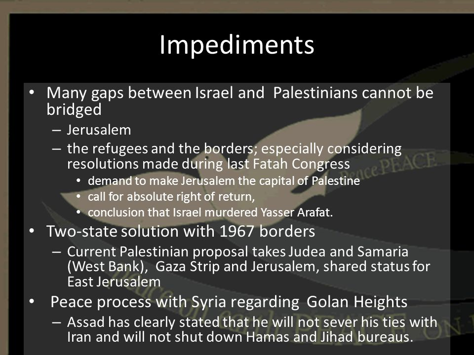 Impediments Many gaps between Israel and Palestinians cannot be bridged. Jerusalem.