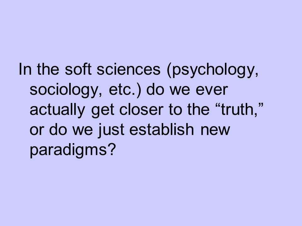 In the soft sciences (psychology, sociology, etc