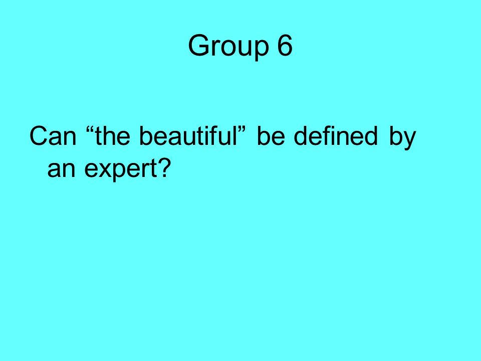 Group 6 Can the beautiful be defined by an expert