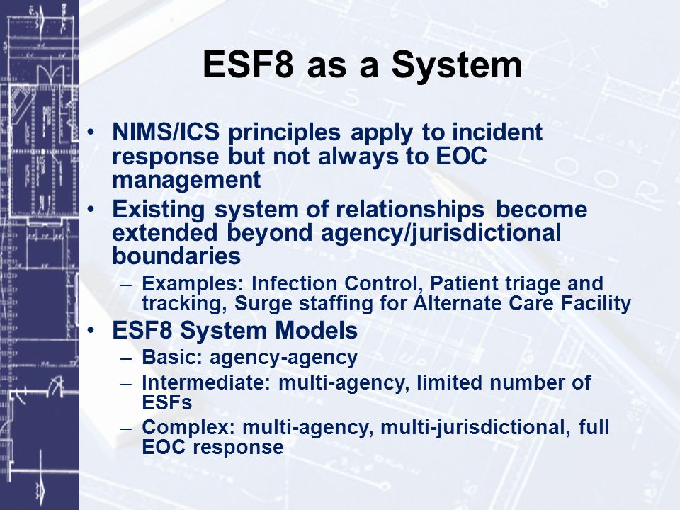 ESF8 as a System NIMS/ICS principles apply to incident response but not always to EOC management.