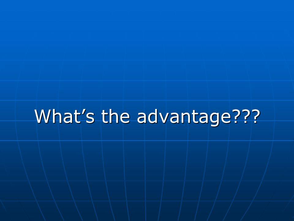 What's the advantage