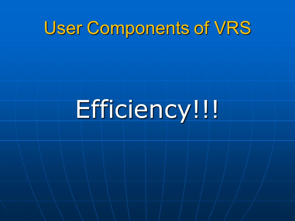 User Components of VRS Efficiency!!!