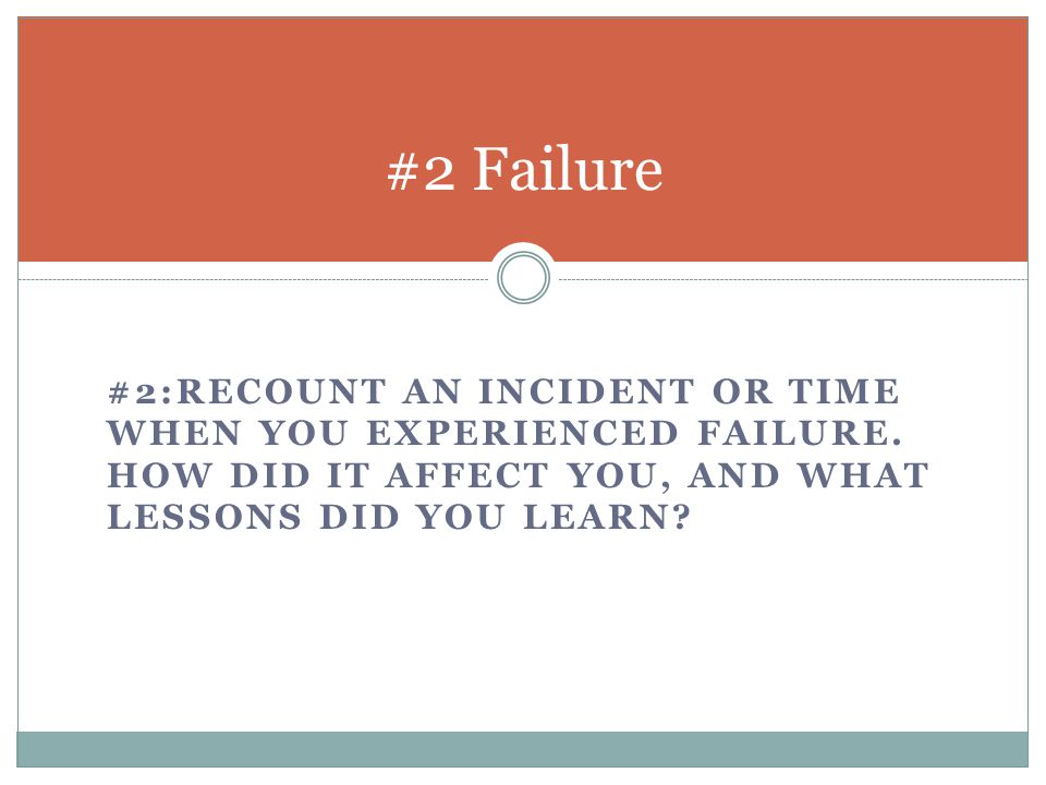 #2 Failure #2:Recount an incident or time when you experienced failure.
