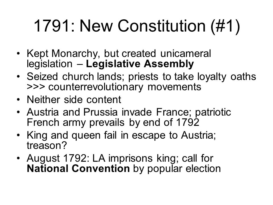 1791: New Constitution (#1) Kept Monarchy, but created unicameral legislation – Legislative Assembly.