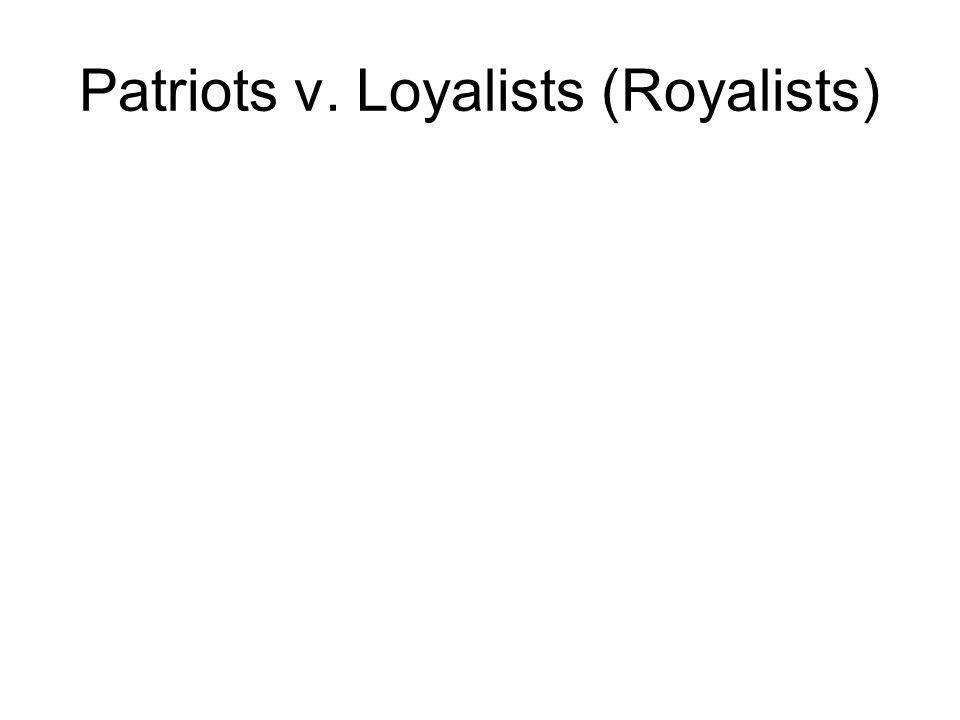 Patriots v. Loyalists (Royalists)