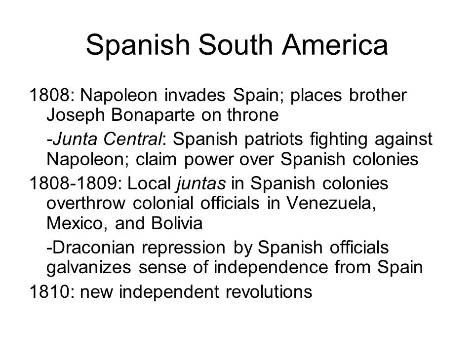 Spanish South America 1808: Napoleon invades Spain; places brother Joseph Bonaparte on throne.