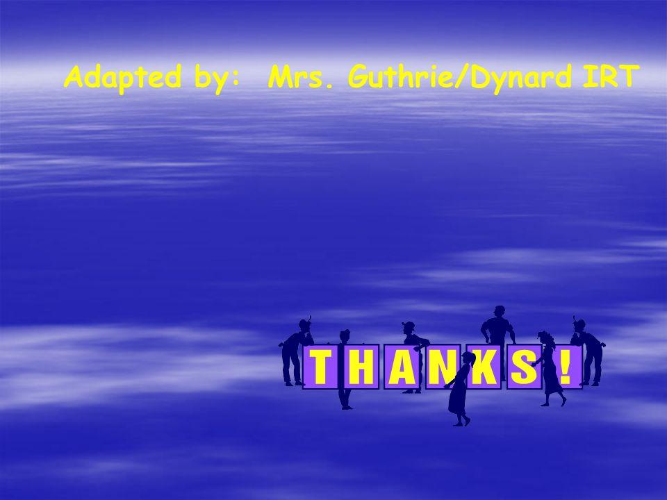 Adapted by: Mrs. Guthrie/Dynard IRT