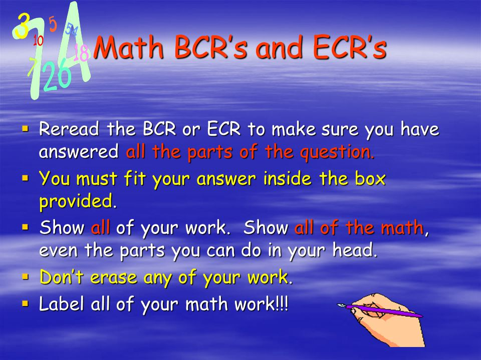 Math BCR's and ECR's Reread the BCR or ECR to make sure you have answered all the parts of the question.