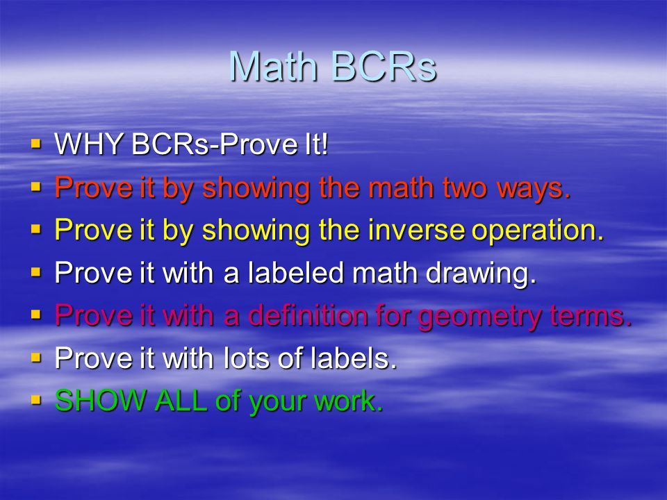 Math BCRs WHY BCRs-Prove It! Prove it by showing the math two ways.