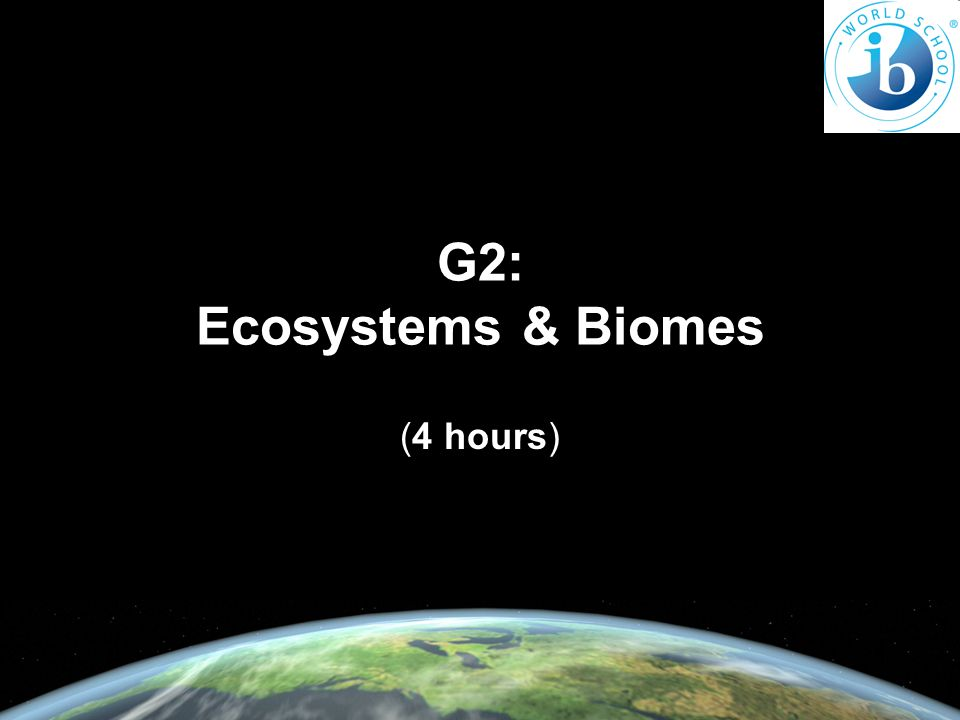 G2: Ecosystems & Biomes (4 hours)