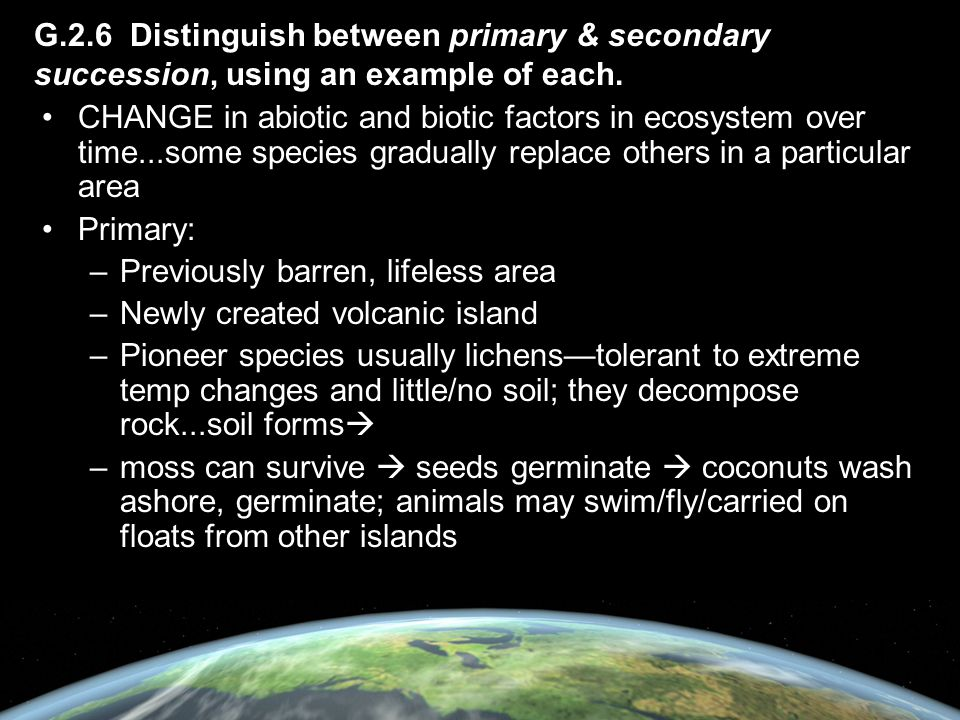 G.2.6 Distinguish between primary & secondary succession, using an example of each.