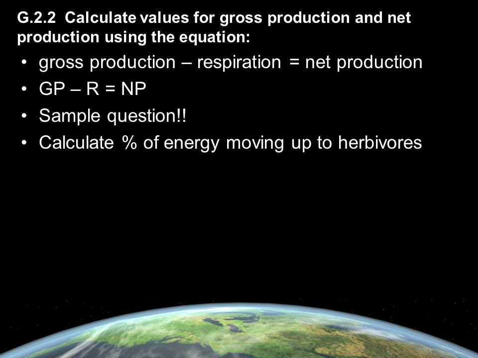 gross production – respiration = net production GP – R = NP