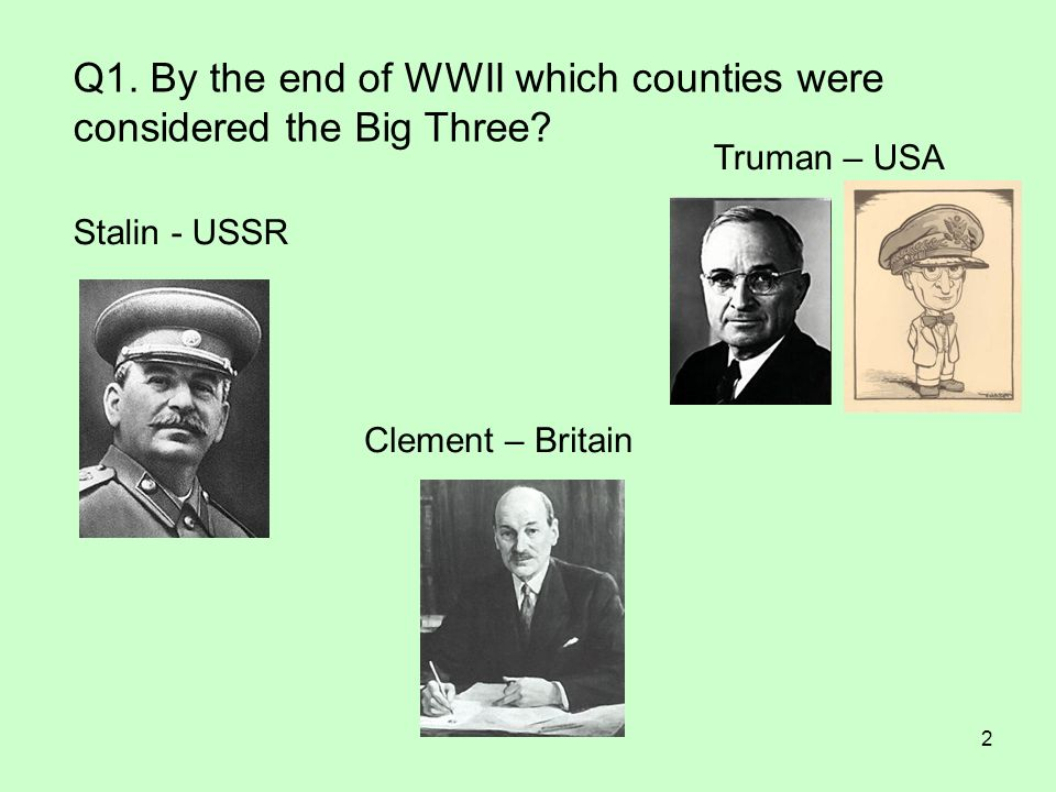 Q1. By the end of WWII which counties were considered the Big Three