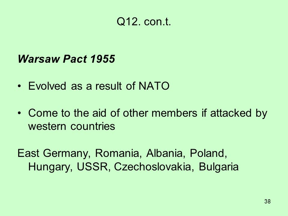 Q12. con.t. Warsaw Pact 1955. Evolved as a result of NATO. Come to the aid of other members if attacked by western countries.