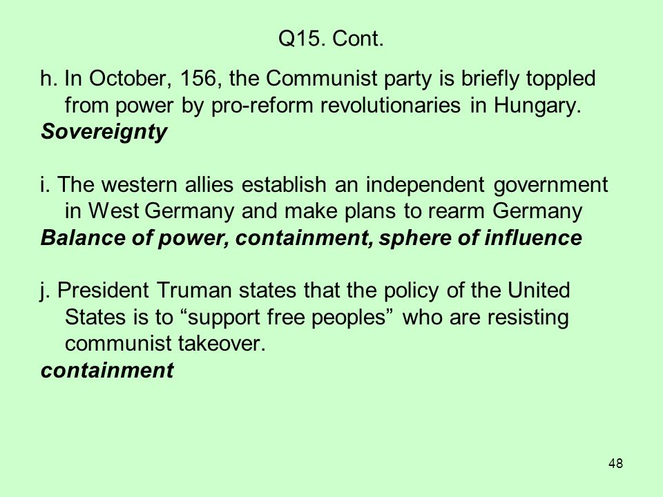 Q15. Cont. h. In October, 156, the Communist party is briefly toppled from power by pro-reform revolutionaries in Hungary.