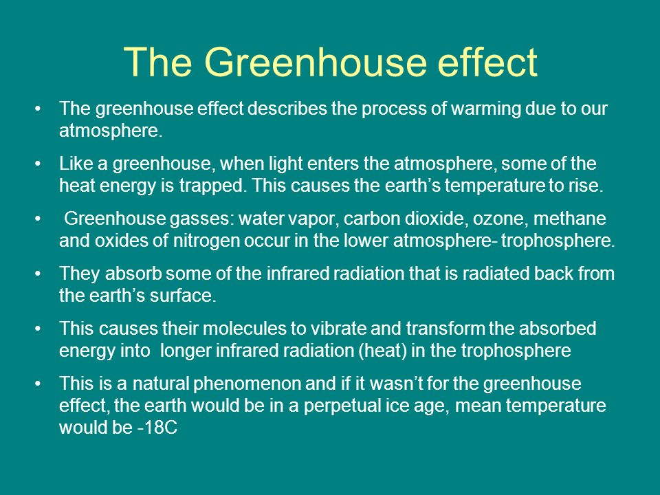 The Greenhouse effect The greenhouse effect describes the process of warming due to our atmosphere.