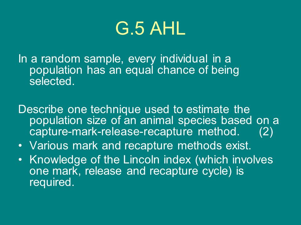 G.5 AHL In a random sample, every individual in a population has an equal chance of being selected.