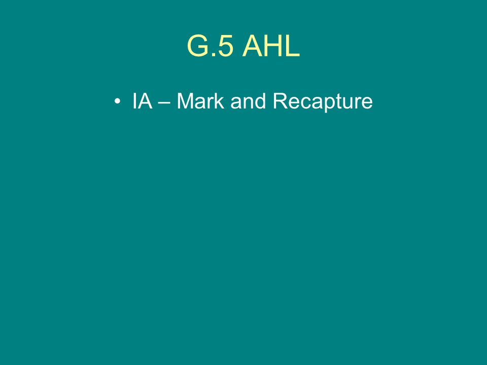 G.5 AHL IA – Mark and Recapture