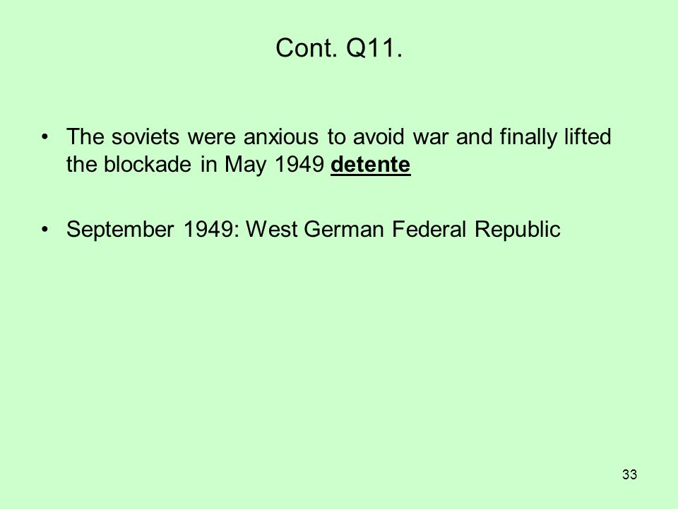 Cont. Q11. The soviets were anxious to avoid war and finally lifted the blockade in May 1949 detente.