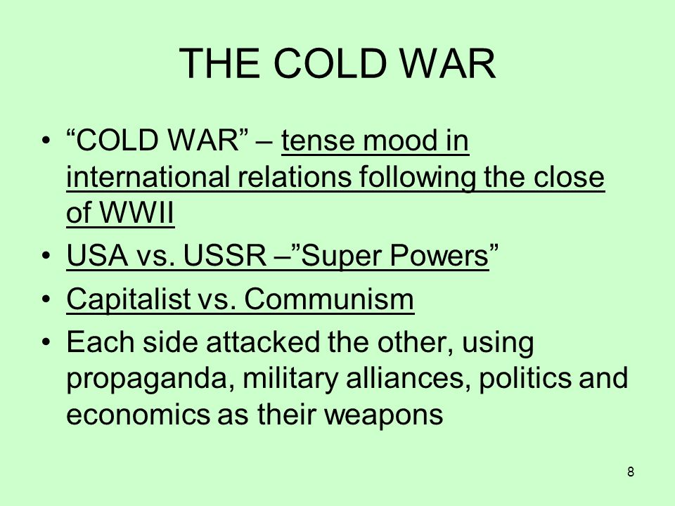THE COLD WAR COLD WAR – tense mood in international relations following the close of WWII. USA vs. USSR – Super Powers