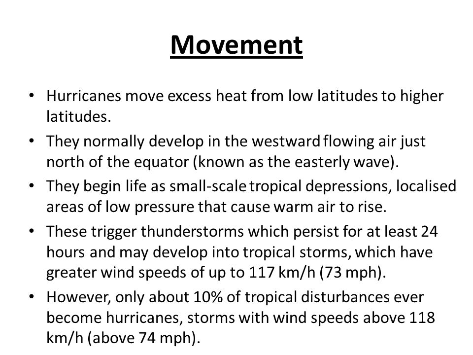 Movement Hurricanes move excess heat from low latitudes to higher latitudes.